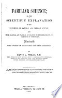 Familiar Science  Or  the Scientific Explanation of the Principles of Natural and Physical Science