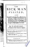 The Sick Man Visited  and Furnished with Instructions  Meditations  and Prayers  Suitable to His Condition  Etc