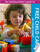 The Working Mother S Guide To Free Child Care In Your Home