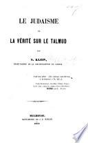 Le Judaisme ou la vérité sur le Talmud. (Appendice. Décisions doctrinales du grand Sanhédrin, qui s'est tenu à Paris dans les mois de Février et Mars 1807.).