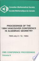 Proceedings of the 1984 Vancouver Conference in Algebraic Geometry  Held July 2 12  1984