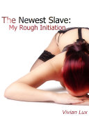 The Newest Slave  My Rough Initiation  BDSM  Slave Master