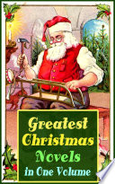 Greatest Christmas Novels in One Volume