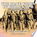 The Brave Women of World War II - Biography for Children   Children's Women Biographies