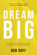 Dream Big  Know What You Want  Why You Want It  and What You re Going Todo about It Book PDF