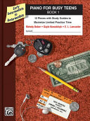 Piano for Busy Teens  Book 1  12 Pieces with Study Guides to Maximize Limited Practice Time