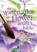 The Watercolor Flower Artist s Bible