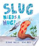 Slug Needs a Hug! Book Cover