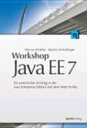 Workshop Java Ee 7 Ein Praktischer Einstieg In Die Java Enterprise Edition Mit Dem Web Profile
