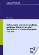 Motive, Arbeit und Lebensumstände polnischer Migrantinnen, die in Deutschland in privaten Haushalten tätig sind