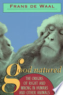 Good natured the origins of right and wrong in humans and other animals /