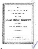 Bei der Beerdigung des Bierbrauers, Herrn Johann Michael Neumeyer, gesprochen den 12. Jänner, 1808