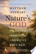 Nature s God  The Heretical Origins of the American Republic