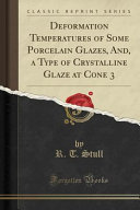 Deformation Temperatures of Some Porcelain Glazes, And, a Type of Crystalline Glaze at Cone 3 (Classic Reprint)