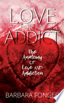 Love for an Addict  The Anatomy of Love and Addiction