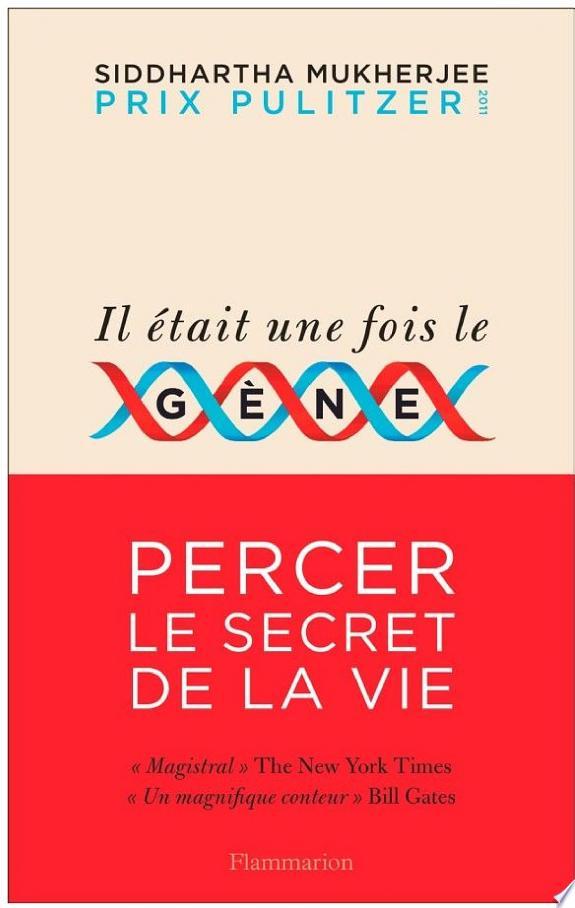Il était une fois le gène / Siddhartha Mukherjee ; traduit de l'anglais (Etats-Unis) par Pierre Kaldy.- Paris : Flammarion , DL 2017
