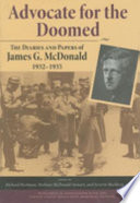 Advocate for the Doomed  The diaries and papers of James G  McDonald  1932 1935