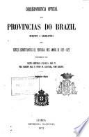 Correspondencia official das provincias do Brazil durante a legislatura das cortes constituintes de Portugal nos annos de 1821-1822, precedida das cartas dirigidas a el-rei D. Jo?ao VI pelo principe real D. Pedro de Alcantara, como regente