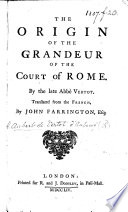 The Origin of the Grandeur of the Court of Rome ... Translated ... by John Farrington