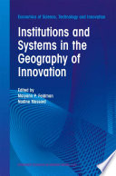 Institutions And Systems In The Geography Of Innovation : studies on innovation and location by...