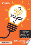 The Genius Hour Guidebook : in this practical new book, authors denise...