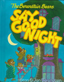 The Berenstain Bears Say Good Night