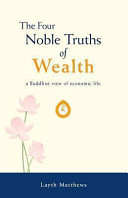 The Four Noble Truths of Wealth Our Personal Experience And Our World Dramatically