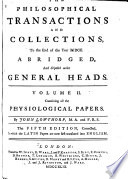 The Philosophical Transactions And Collections To The End Of The Year MDCC, Abridged, And Disposed Under General Heads : ...