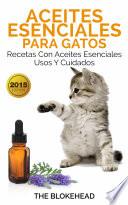 Aceites Esenciales Para Gatos Recetas Con Aceites Esenciales Usos Y Cuidados
