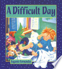 A Difficult day / Eugenie Fernandes. -- Toronto : Kids Can Press, c1987.