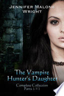 The Vampire Hunter's Daughter: The Complete Collection (Parts 1-6)