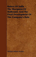 Rulers of India   The Marquess of Dalhousie and the Final Development of the Company s Rule