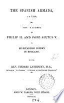 The Spanish armada       or  The attempt of Philip ii  and pope Sixtus v  to re establish popery in England