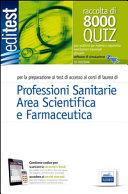 8000 quiz professioni sanitarie e area scientifica per la preparazione ai test di accesso