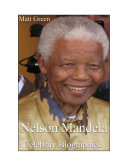 Celebrity Biographies - The Amazing Life Of Nelson Mandela - Biography Series