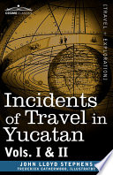 Incidents of Travel in Yucatan  Vols  I and II