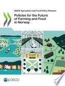 Oecd Agriculture And Food Policy Reviews Policies For The Future Of Farming And Food In Norway