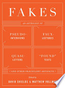 Fakes  An Anthology of Pseudo Interviews  Faux Lectures  Quasi Letters   Found  Texts  and Other Fraudulent Artifacts