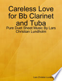 Careless Love for Bb Clarinet and Tuba   Pure Duet Sheet Music By Lars Christian Lundholm