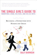 The Single Girl's Guide to Marrying a Man, His Kids, and His Ex-wife Pdf/ePub eBook