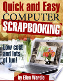 Quick and Easy Computer Scrapbooking   Low Cost and Lots of Fun