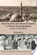 Depicting the Late Ottoman Empire in Turkish Autobiographies