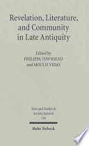 Revelation, Literature, And Community In Late Antiquity : which brought together leading scholars...
