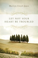 Let Not Your Heart Be Troubled  Foreword by Elizabeth Catherwood and Ann Beatt