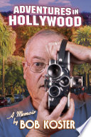 Adventures in Hollywood   Bob Koster