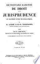 Dictionnaire Raisonne de Droit et de Jurisprudence en Matiere Civile Ecclesiastique  etc