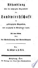Abhandlung über die wichtigsten Gegenstände der Landwirthschaft in gebirgigten Gegenden, und vorzüglich im Salzburger Lande