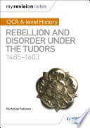 My Revision Notes  OCR A level History  Rebellion and Disorder under the Tudors 1485 1603