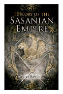 History Of The Sasanian Empire The Annals Of The New Persian Empire