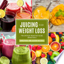 Juicing For Weight Loss  The Ultimate Boxed Set Guide  Speedy Boxed Sets